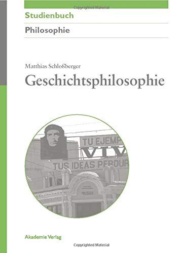 Geschichtsphilosophie (Akademie Studienbücher - Philosophie)