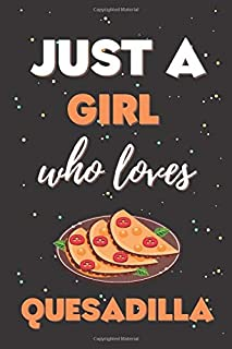 Just a Girl Who Loves Quesadilla: Quesadilla Gift Notebook for Boss, Coworkers, Colleagues, Friends - 100 Pages 6x9 Inch