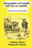 Biographies of Notable and Not-so-Notable Alabama Pioneers Volume III (Hardcover)