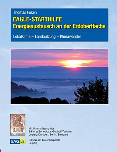 EAGLE-STARTHILFE Energieaustausch an der Erdoberfläche: Lokalklima – Landnutzung – Klimawandel