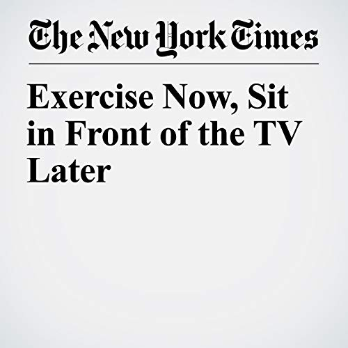 Exercise Now, Sit in Front of the TV Later copertina