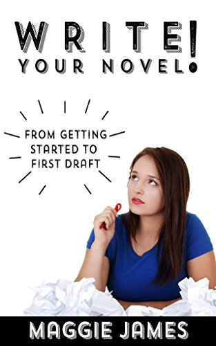Book: Write Your Novel! From Getting Started to First Draft by Maggie James