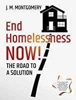 End Homelessness Now! - The Road to a Solution.