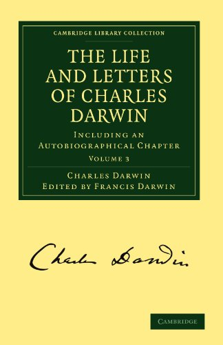 The Life and Letters of Charles Darwin: Volume 3 Paperback: Including an Autobiographical Chapter (Cambridge Library Collection - Darwin, Evolution and Genetics)