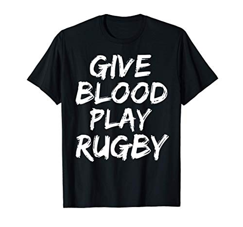 Funny Rugby Quote for Men Cool Gear Give Blood Play Rugby T-Shirt