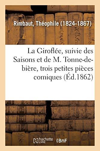 La Giroflée, Suivie Des Saisons Et de M. Tonne-De-Bière, Trois Petites Pièces Comiques