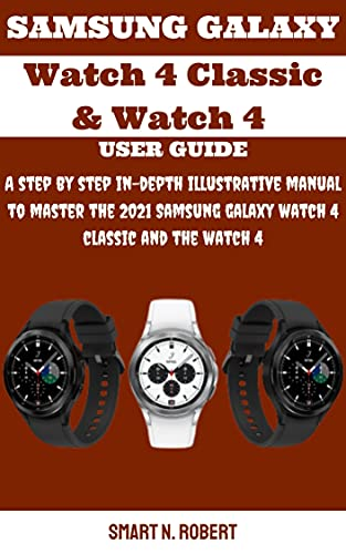 SAMSUNG GALAXY Watch 4 Classic & Watch 4 USER GUIDE: A step by step in-depth illustrative manual to master the 2021 Samsung galaxy watch 4 classic and the watch 4 (English Edition)