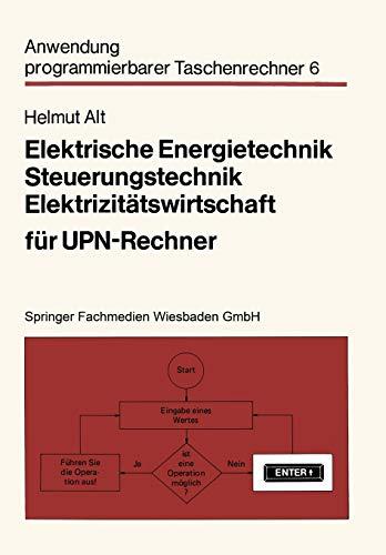 Elektrische Energietechnik, Steuerungstechnik, Elektrizitätswirtschaft für Upn-Rechner (Anwendung programmierbarer Taschenrechner (6), Band 6)