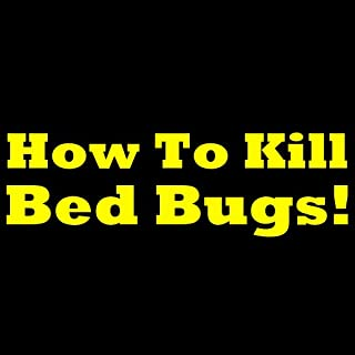 How To Kill Bed Bugs: Getting Rid Of Bed Bugs The Easy Way! Discover How To Prevent Bed Bugs, How To Get Rid Of Bed Bugs, How To Find Bed Bugs And How To Avoid Bed Bugs To Get Total Bed Bug Control!