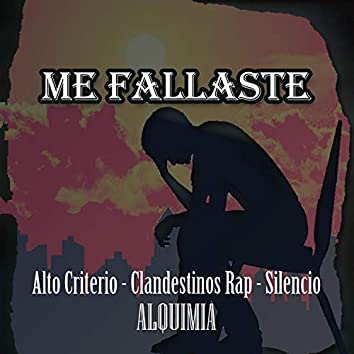 Me fallaste (with Alto Criterio , Silencio - Cosmo GG & Clandestinos Rap)