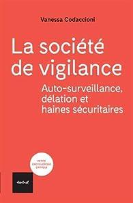 La société de vigilance: Auto-surveillance, délation et haines sécuritaires par Vanessa Codaccioni