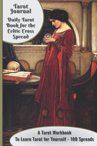 Tarot Journal Daily Tarot Book for the Celtic Cross Spread: A Tarot Workbook to Learn Tarot for Your