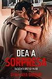 DEA A SORPRESA, Racconti Erotici Hard: Storia di sesso per adulti. Erotica Esplicito e Erotismo italiano