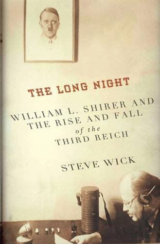The Long Night: William L. Shirer And tThe Rise And Fall Of The Third Reich