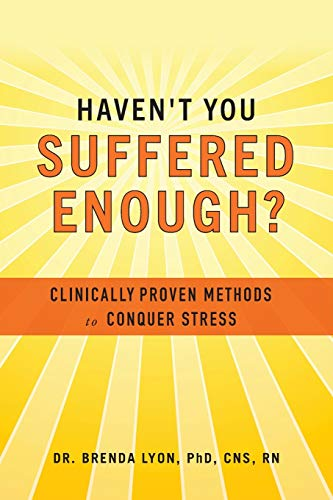 Haven't You Suffered Enough?: Clinically Proven Methods to Conquer Stress