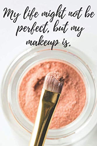 My life might not be perfect, but my makeup is.: Face Makeup Chart Book   A Book to Practice the Perfect Look for Clients - For Beauty Students, Professional and Amateur Makeup Artists
