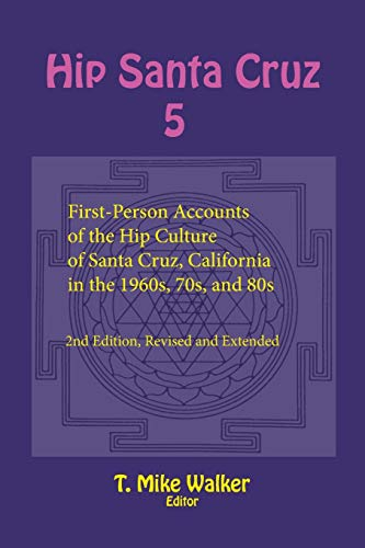 Hip Santa Cruz 5: First-Person Accounts of the Hip Culture of Santa Cruz, California in the 1960s, 70s, and 80s