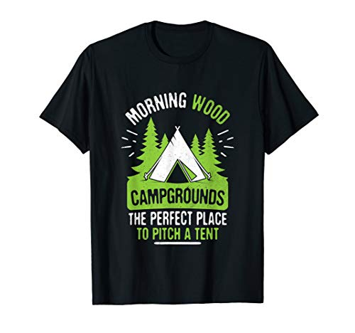 Funny Morning Wood and Pitching Tents Campground Gift T-Shirt