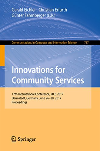 Innovations for Community Services: 17th International Conference, I4CS 2017, Darmstadt, Germany, June 26-28, 2017, Proceedings (Communications in Computer ... Science Book 717) (English Edition)