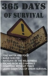 365 Days Of Survival: Find Water And Food, Build Shelter, Navigate In The Wilderness, Escape From Animals, Disappear Witho...