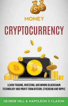 Money  Cryptocurrency  Learn Trading Investing And Mining Blockchain Technology And Profit From Bitcoin Ethereum And Ripple