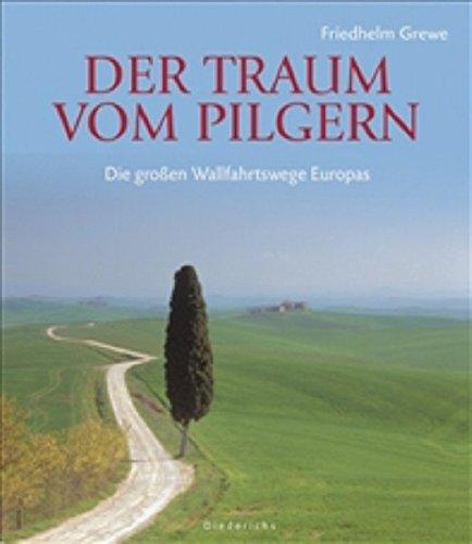 Der Traum vom Pilgern: Die großen Wallfahrtswege Europas (Diederichs Gelbe Reihe)