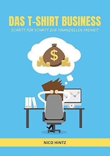 Das T-Shirt Business: Schritt für Schritt zur finanziellen Freiheit