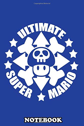 Notebook: Ultimate Super Mario , Journal for Writing, College Ruled Size 6' x 9', 110 Pages