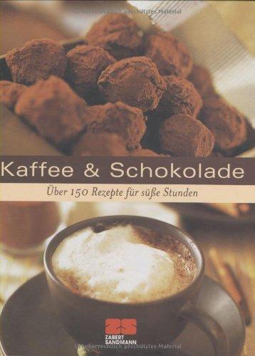 Kaffee & Schokolade: Über 175 Rezepte für süße Stunden