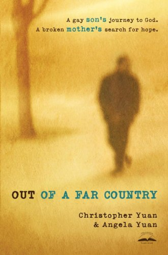 Out of a Far Country: A Gay Son's Journey to God. A Broken Mother's Search for Hope. by [Christopher Yuan, Angela Yuan, Kay Warren]