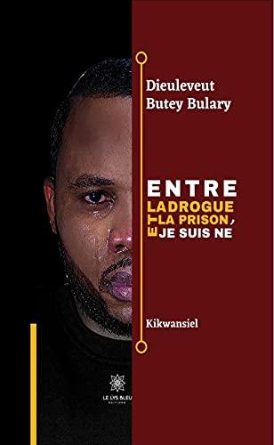 Entre la drogue et la prison, je suis né: Kikwansiel (French Edition)