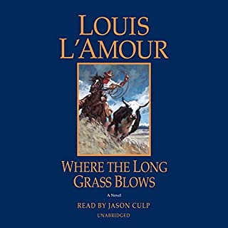 Where the Long Grass Blows     A Novel              By:                                                                                                                                 Louis L'Amour                               Narrated by:                                                                                                                                 Jason Culp                      Length: 5 hrs and 52 mins     1 rating     Overall 5.0