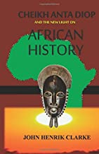 Cheikh Anta Diop And the New Light on African History