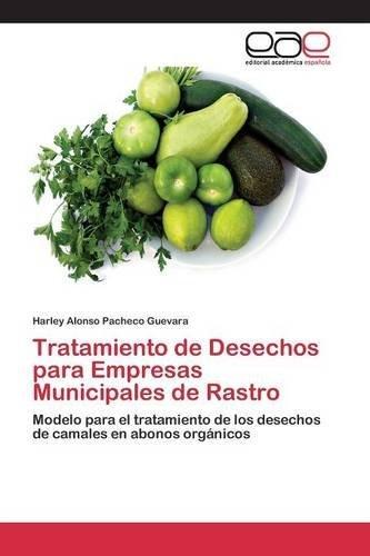 Tratamiento de Desechos para Empresas Municipales de Rastro: Modelo para el tratamiento...