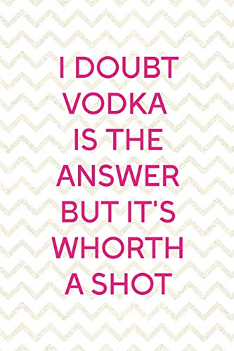 I Doubt Wodka Is The Answear But It's Whorth A Shot: Party Notebook Journal Composition Blank Lined Diary Notepad 120 Pages Paperback White
