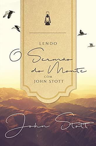 Lendo o Sermão do Monte com John Stott (Lendo a Bíblia com John Stott Livro 1)