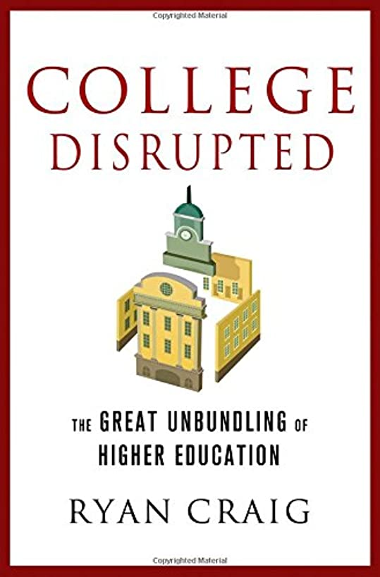 College Disrupted: The Great Unbundling of Higher Education