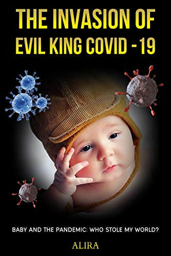 The Invasion of Evil King COVID-19: Baby and the Pandemic: Who Stole My World?