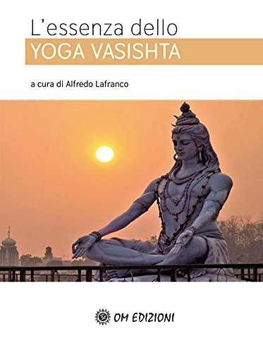L'essenza dello Yoga Vasishta (La scienza dello yoga)