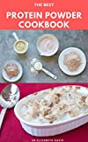 THE BEST PROTEIN POWDER COOKBOOK: Healthy Protein Recipes and Fat Burning : Natural, And Organic Protein Cake Recipes Includes Meal Prep, Foodlist and Diet Program