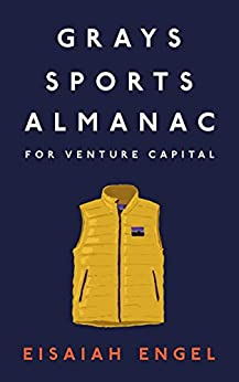 Grays Sports Almanac for Venture Capital: A new standard for optionality to beat the odds by [Eisaiah Engel]
