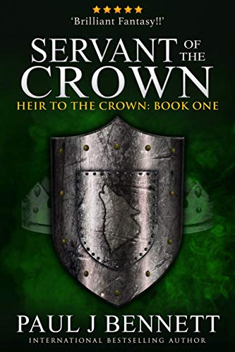 Servant of the Crown: An Epic Fantasy Novel (Heir to the Crown Book 1) by [Paul J Bennett]