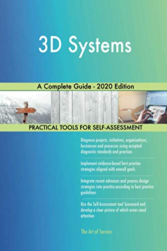 3D Systems A Complete Guide - 2020 Edition