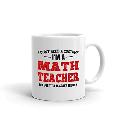 Ceramic Mug No Necesito Un Disfraz Soy Un Profesor De Matemticas Mi Puesto De Trabajo Es Lo Suficientemente Aterrador Taza De Cermica Blanca Duradera Taza De Caf Taza De Porcel