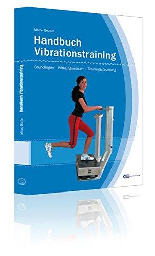 Handbuch Vibrationstraining: Grundlagen - Wirkungsweisen - Trainingssteuerung