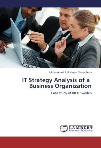 IT Strategy Analysis of a Business Organization: Case study of IBEX Sweden by Mohammed Arif Hasan Chowdhury (2012-10-30)