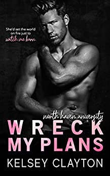 Wreck My Plans: An Enemies to Lovers Romance (North Haven University Book 3) by [Kelsey Clayton]