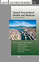 Digital Personalized Health and Medicine: Proceedings of MIE 2020 (Studies in Health Tecnology and Informatics)