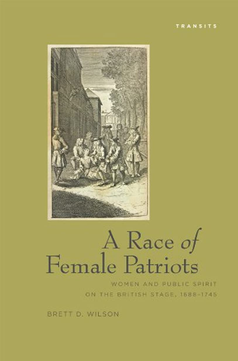 申し込む位置づける弾薬A Race Of Female Patriots: Women and Public Spirit on the British Stage, 1688–1745 (Transits: Literature, Thought & Culture, 1650–1850) (English Edition)