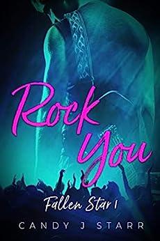 Rock You: A Rock Star Romance (Fallen Star Book 1) by [Candy J Starr]